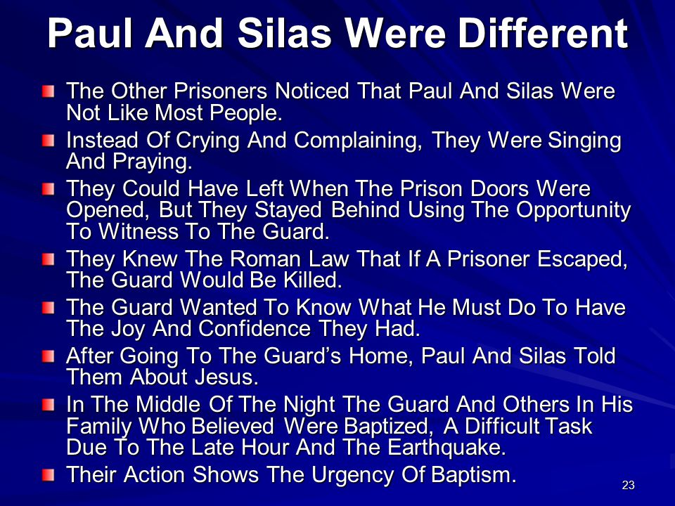 23 Paul And Silas Were Different The Other Prisoners Noticed That Paul And Silas Were Not Like Most People.