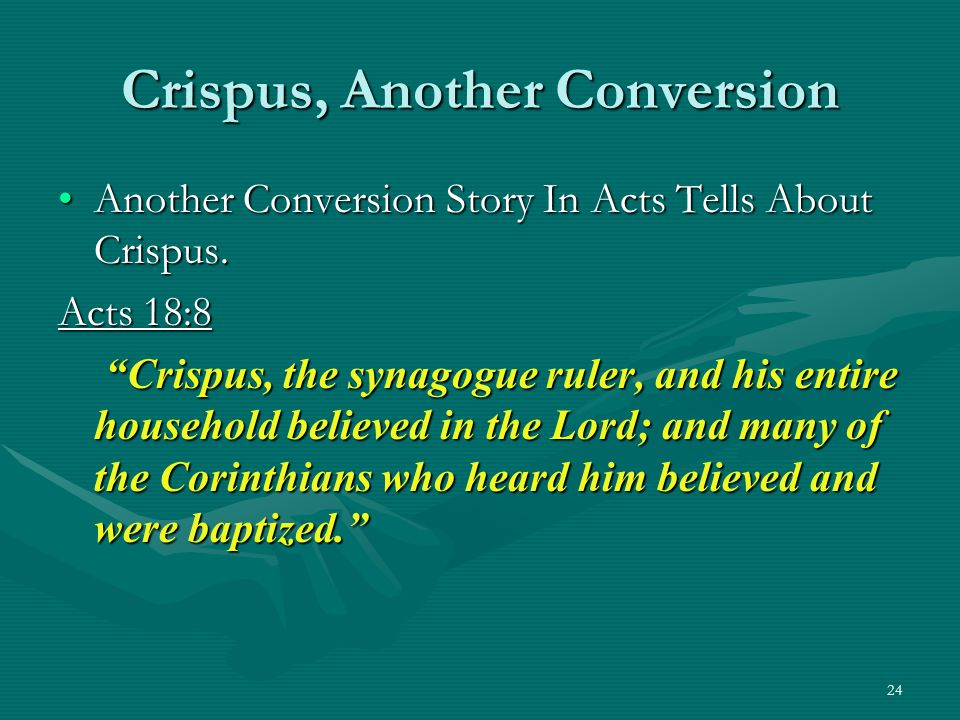 """24 Crispus, Another Conversion Another Conversion Story In Acts Tells About Crispus.Another Conversion Story In Acts Tells About Crispus. Acts 18:8 """"C"""