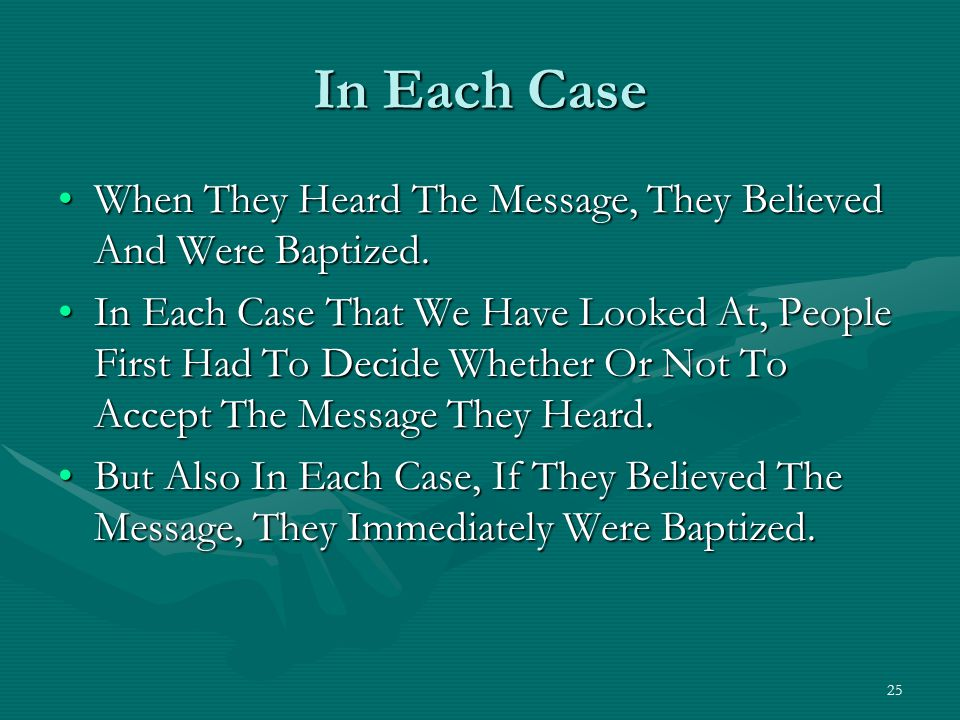 25 In Each Case When They Heard The Message, They Believed And Were Baptized.When They Heard The Message, They Believed And Were Baptized. In Each Cas