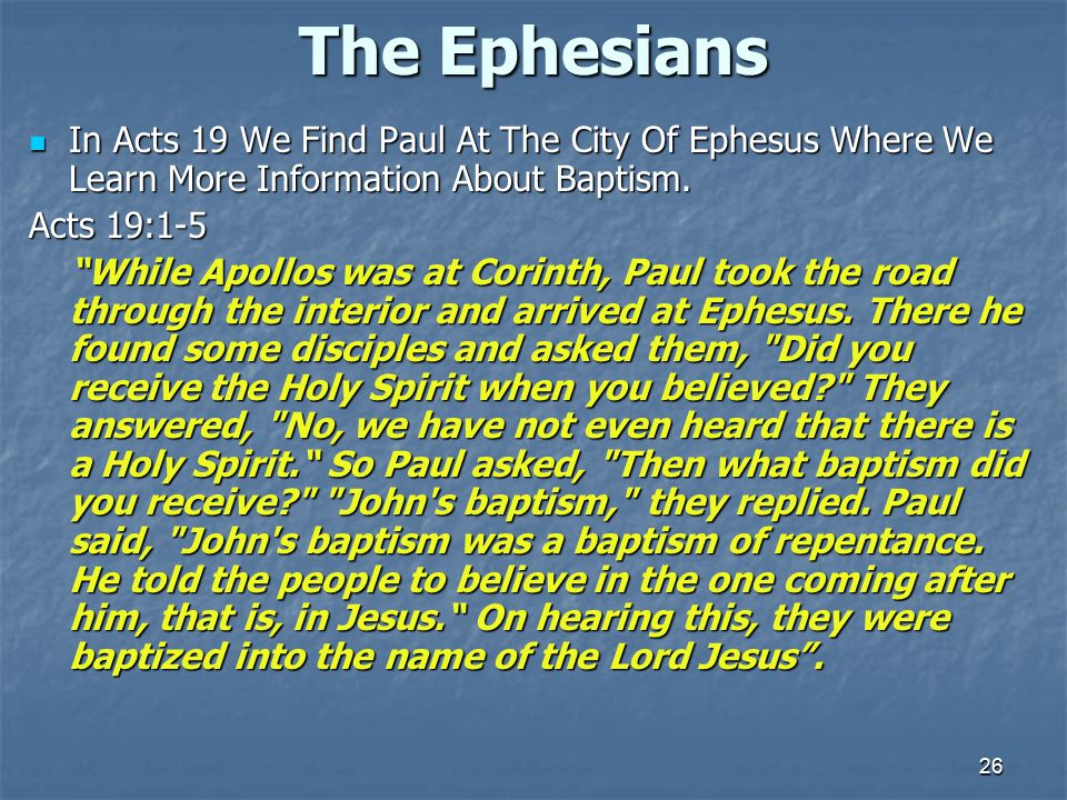 26 The Ephesians In Acts 19 We Find Paul At The City Of Ephesus Where We Learn More Information About Baptism. In Acts 19 We Find Paul At The City Of