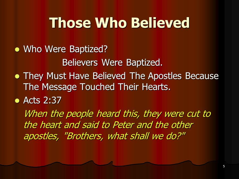 5 Those Who Believed Who Were Baptized. Who Were Baptized.