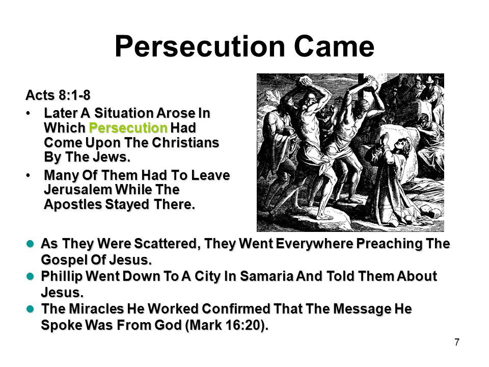 7 Persecution Came Acts 8:1-8 Later A Situation Arose In Which Persecution Had Come Upon The Christians By The Jews.Later A Situation Arose In Which Persecution Had Come Upon The Christians By The Jews.