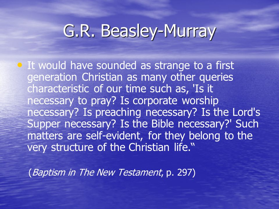 G.R. Beasley-Murray It would have sounded as strange to a first generation Christian as many other queries characteristic of our time such as, 'Is it