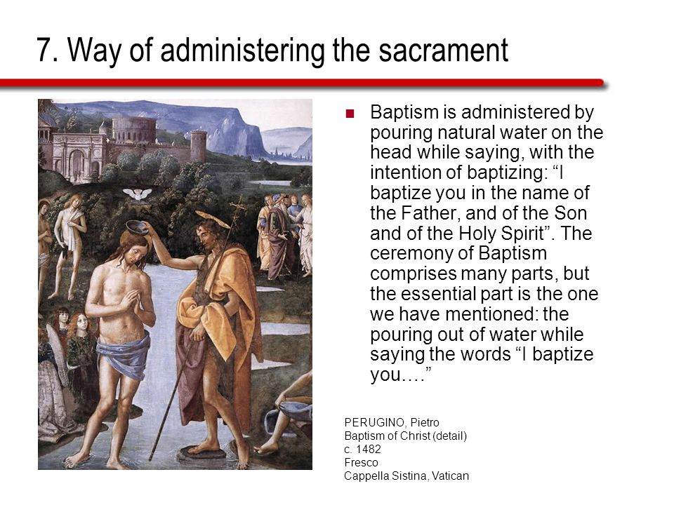 "7. Way of administering the sacrament Baptism is administered by pouring natural water on the head while saying, with the intention of baptizing: ""I b"
