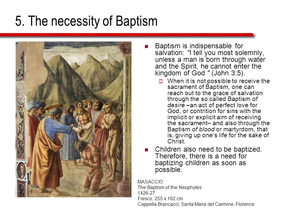 5. The necessity of Baptism Baptism is indispensable for salvation: