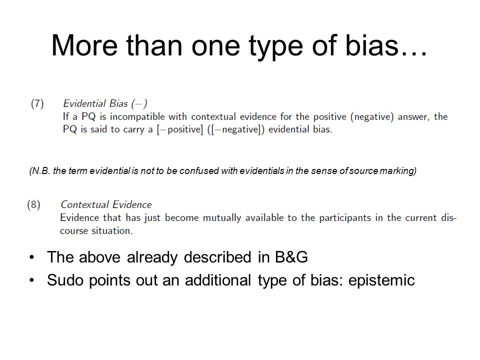 Epistemic bias Outer negation questions have [-positive] evidential bias, incompatible with positive evidence They are fine in neutral contexts