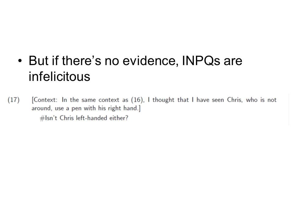 But if there's no evidence, INPQs are infelicitous
