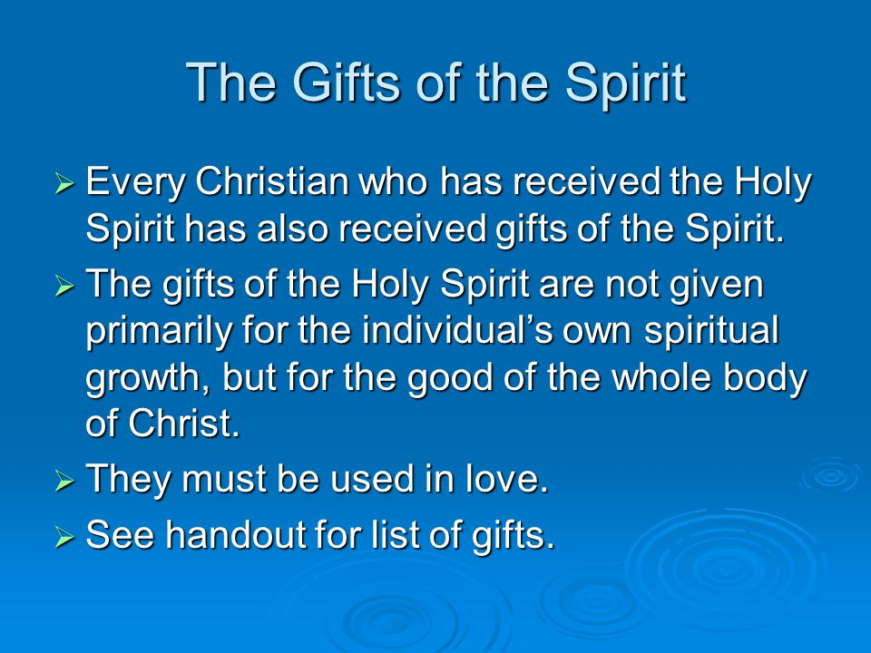 The Gifts of the Spirit  Every Christian who has received the Holy Spirit has also received gifts of the Spirit.