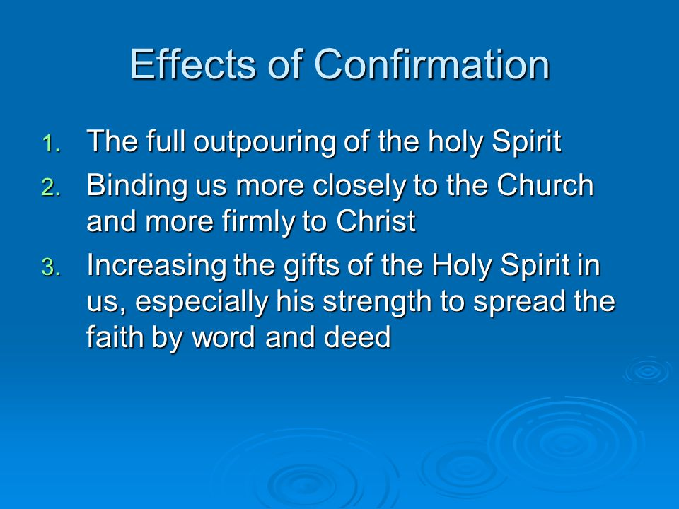 Effects of Confirmation 1. The full outpouring of the holy Spirit 2.