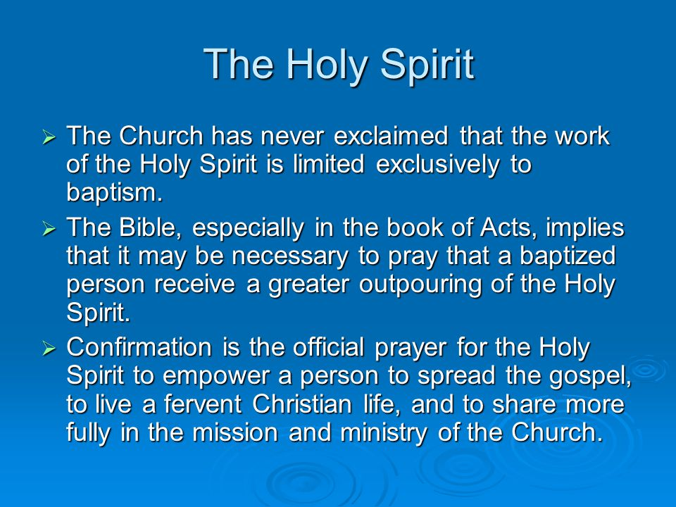The Holy Spirit  The Church has never exclaimed that the work of the Holy Spirit is limited exclusively to baptism.