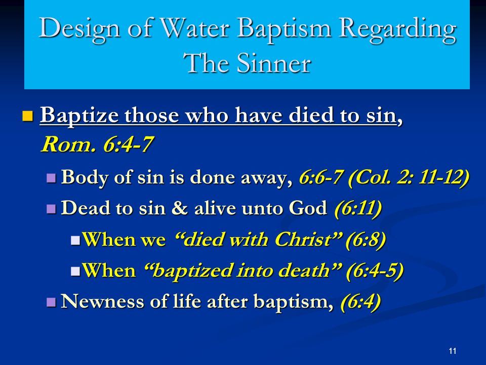 11 Design of Water Baptism Regarding The Sinner Baptize those who have died to sin, Rom. 6:4-7 Baptize those who have died to sin, Rom. 6:4-7 Body of