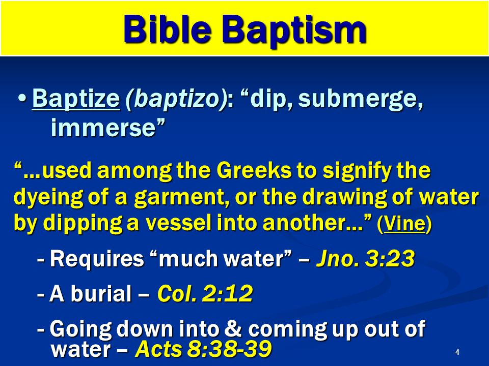 "4 Bible Baptism Baptize (baptizo): ""dip, submerge, immerse""Baptize (baptizo): ""dip, submerge, immerse"" ""…used among the Greeks to signify the dyeing o"