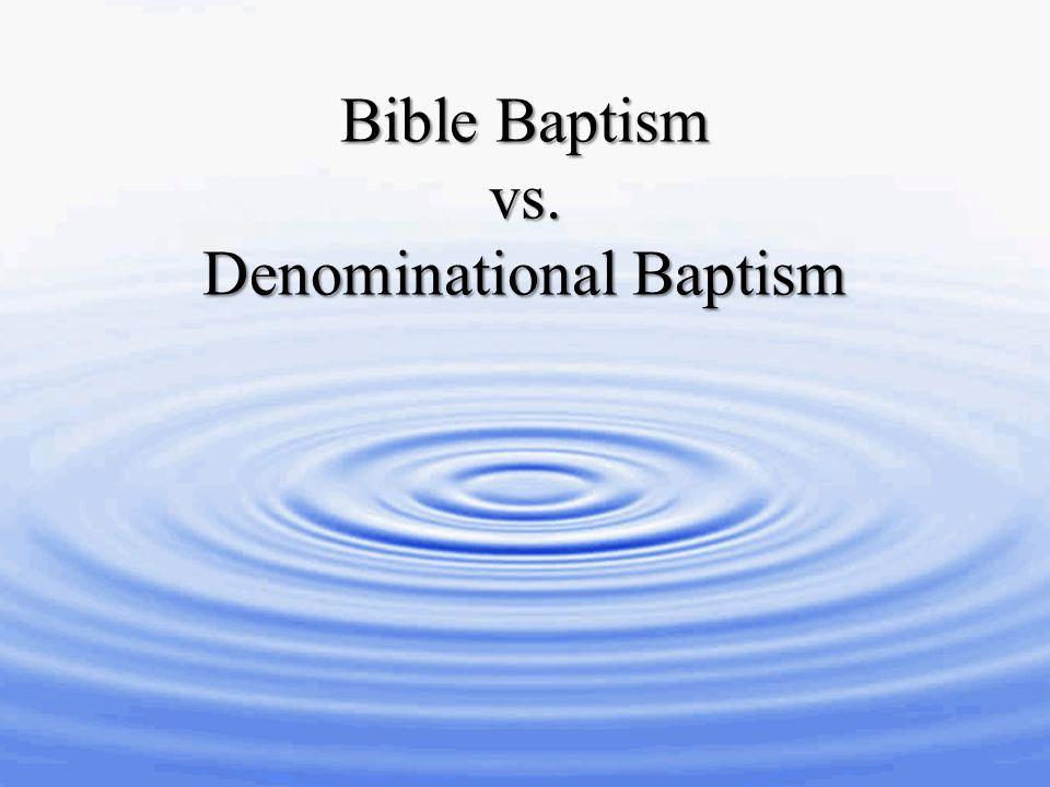 Bible Baptism vs. Denominational Baptism