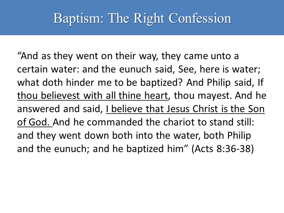 "Baptism: The Right Confession ""And as they went on their way, they came unto a certain water: and the eunuch said, See, here is water; what doth hinde"