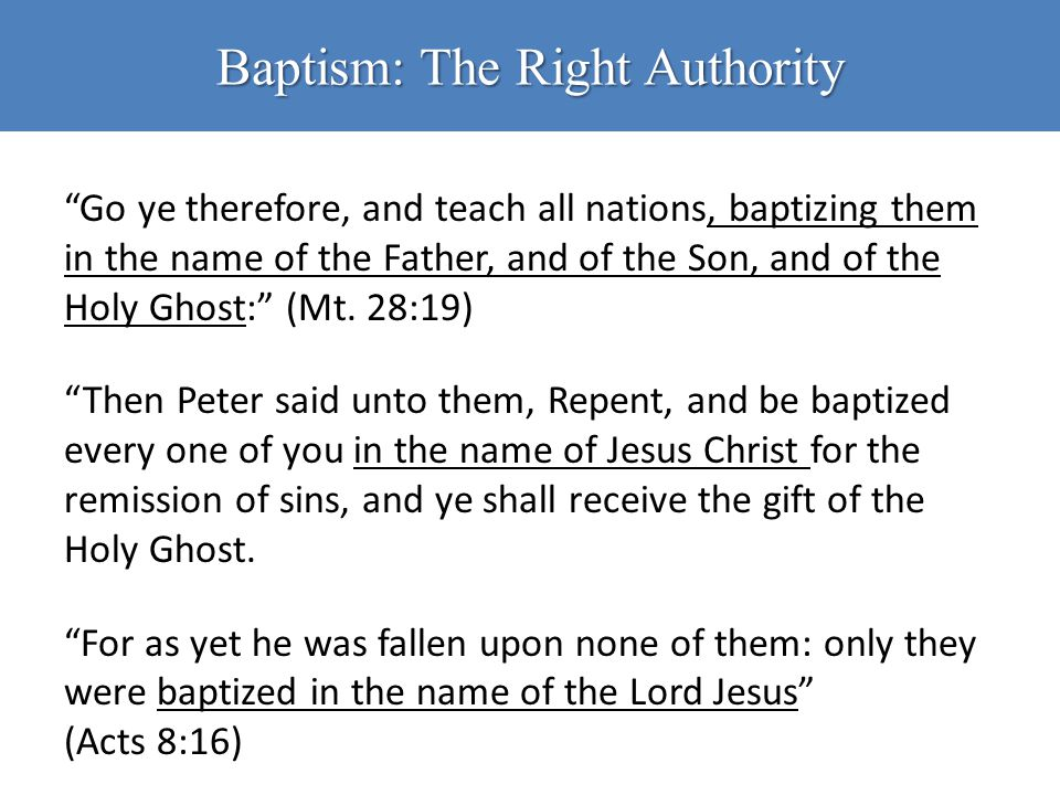 "Baptism: The Right Authority ""Go ye therefore, and teach all nations, baptizing them in the name of the Father, and of the Son, and of the Holy Ghost:"