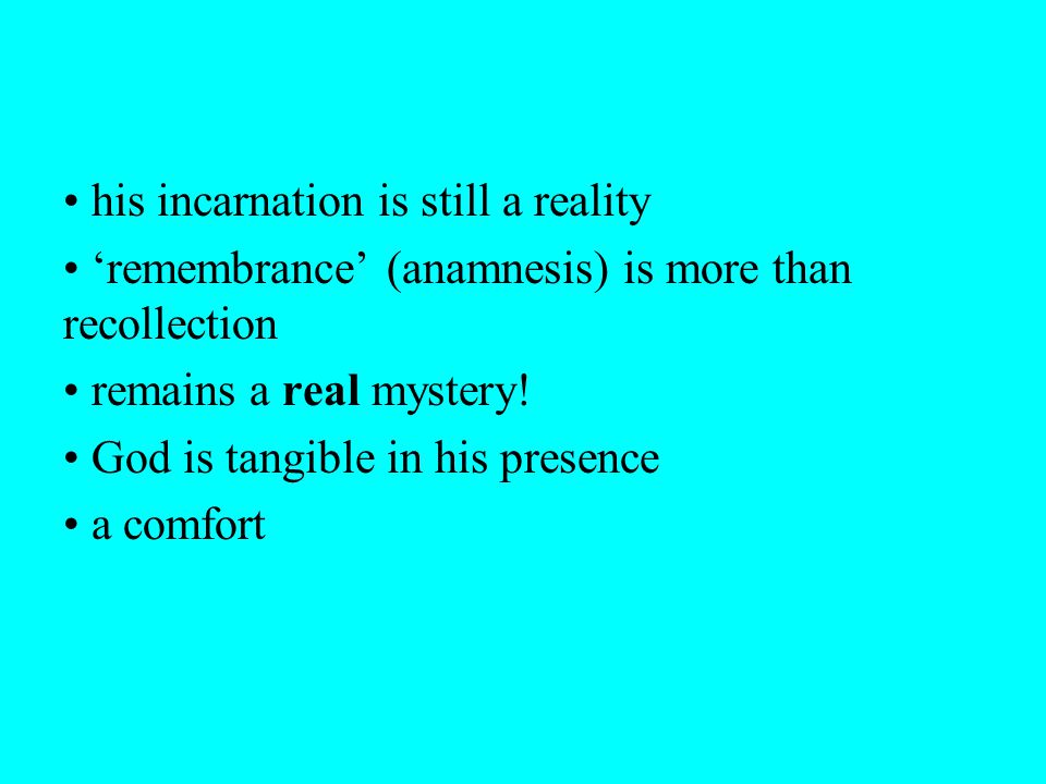 his incarnation is still a reality 'remembrance' (anamnesis) is more than recollection remains a real mystery.