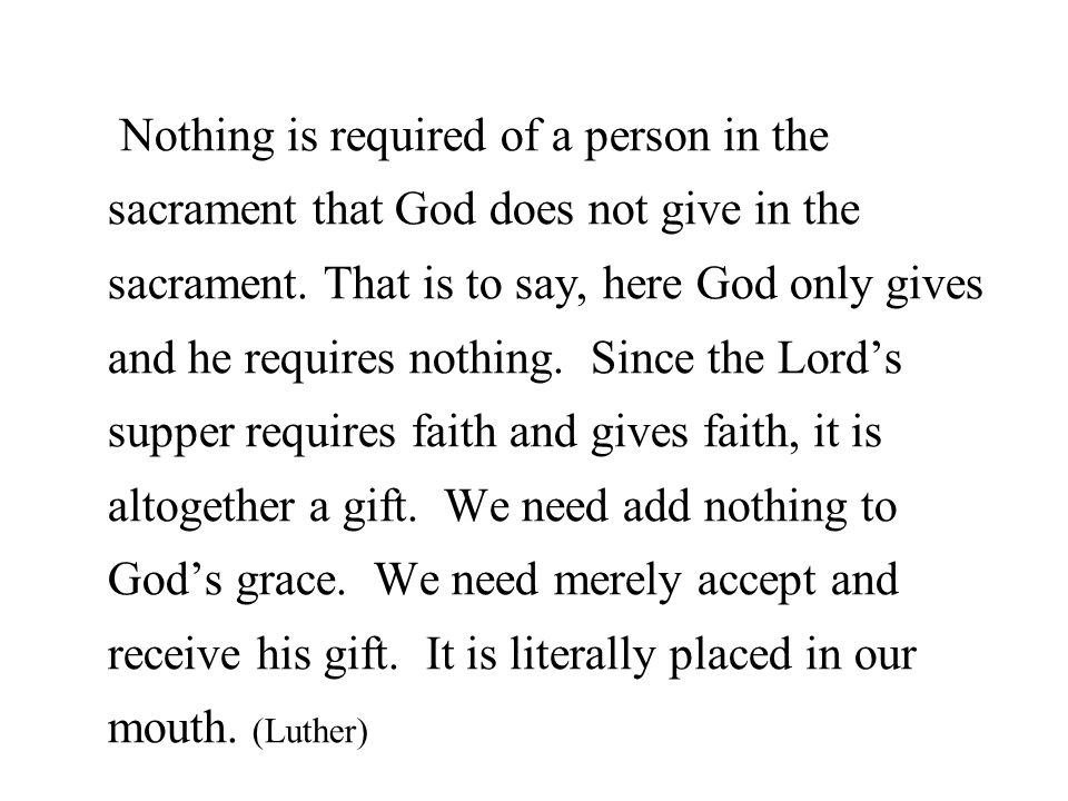 Nothing is required of a person in the sacrament that God does not give in the sacrament.