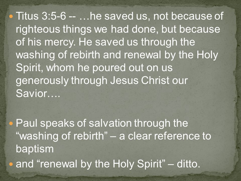 Titus 3:5-6 -- …he saved us, not because of righteous things we had done, but because of his mercy.