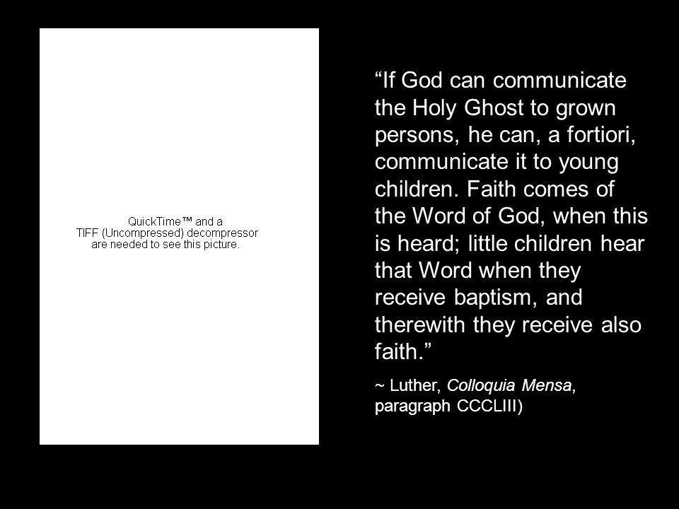 If God can communicate the Holy Ghost to grown persons, he can, a fortiori, communicate it to young children.
