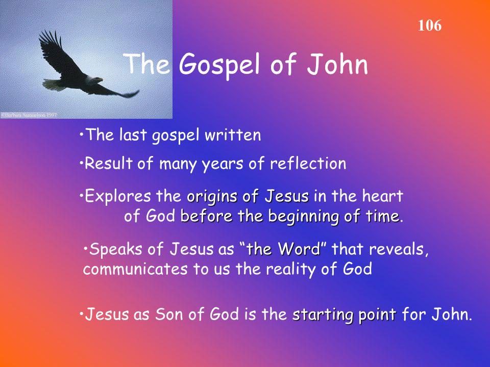 The Gospel of John 106 The last gospel written starting pointJesus as Son of God is the starting point for John.