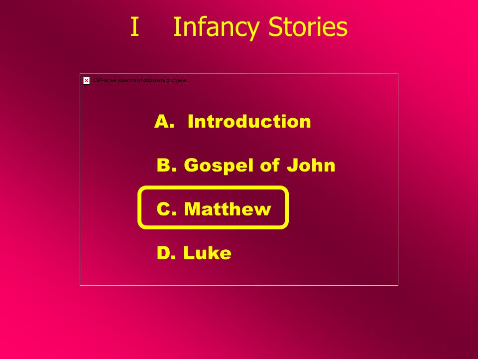 I Infancy Stories A. Introduction C. Matthew D. Luke B. Gospel of John