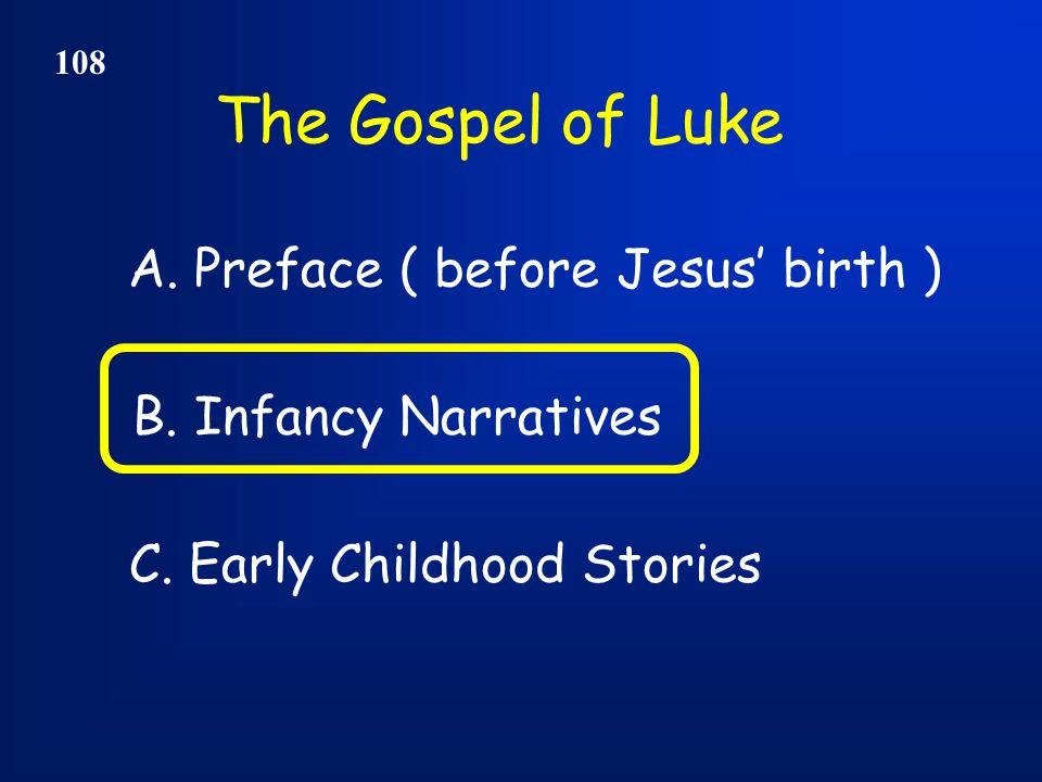 The Gospel of Luke 108 A. Preface ( before Jesus' birth ) C.