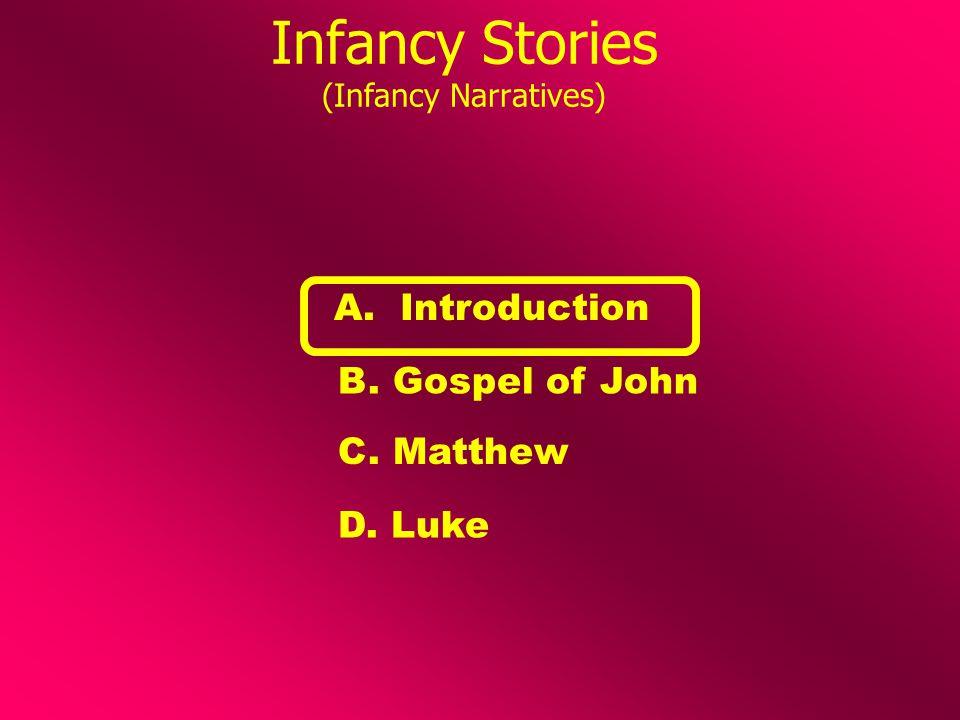 Infancy Stories (Infancy Narratives) A. Introduction C. Matthew D. Luke B. Gospel of John