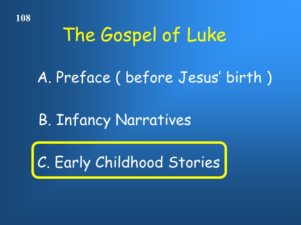 The Gospel of Luke 108 A. Preface ( before Jesus' birth ) C.
