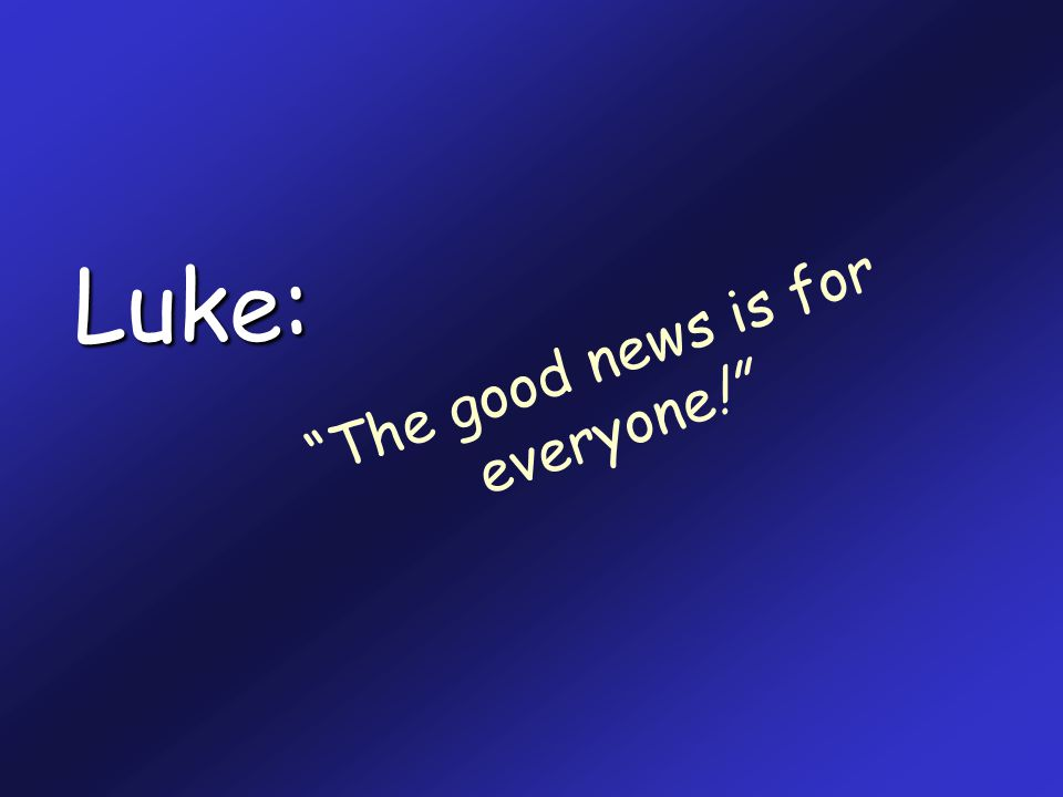 Luke: The good news is for everyone!