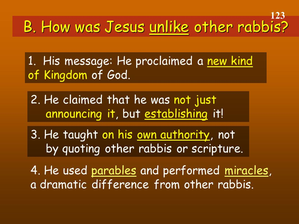 B. How was Jesus unlike other rabbis. 123 1.