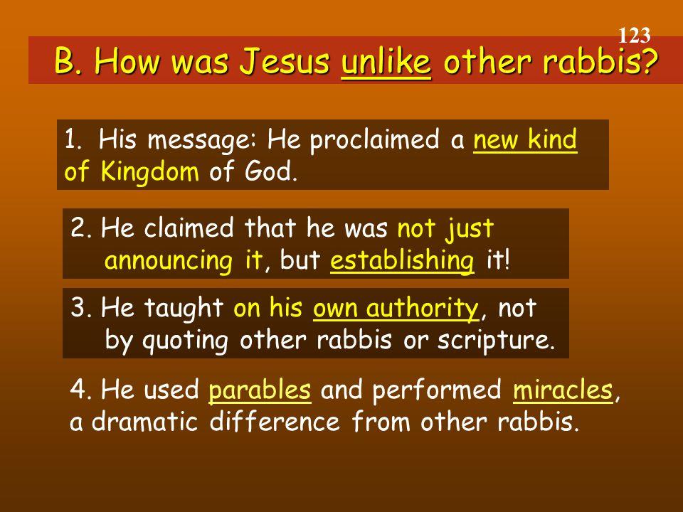B. How was Jesus unlike other rabbis. 123 1.