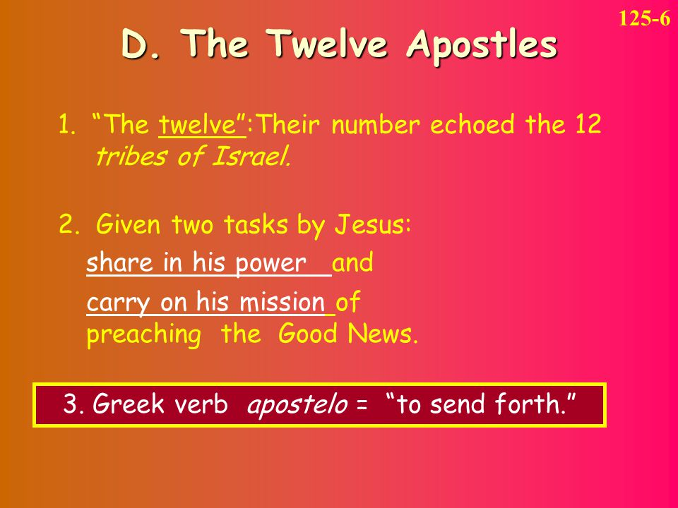 D. The Twelve Apostles 125-6 1. The twelve :Their number echoed the 12 tribes of Israel.