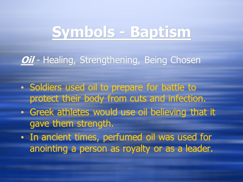 Symbols - Baptism Oil - Healing, Strengthening, Being Chosen Soldiers used oil to prepare for battle to protect their body from cuts and infection.