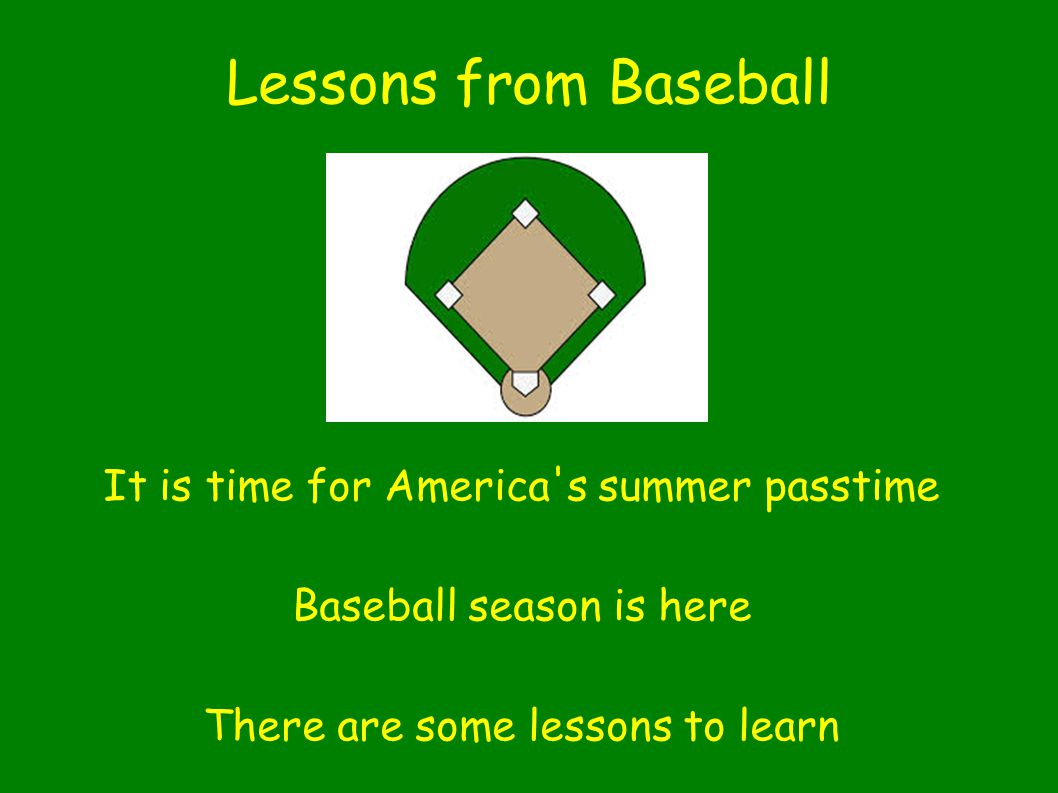 Lessons from Baseball It is time for America s summer passtime Baseball season is here There are some lessons to learn