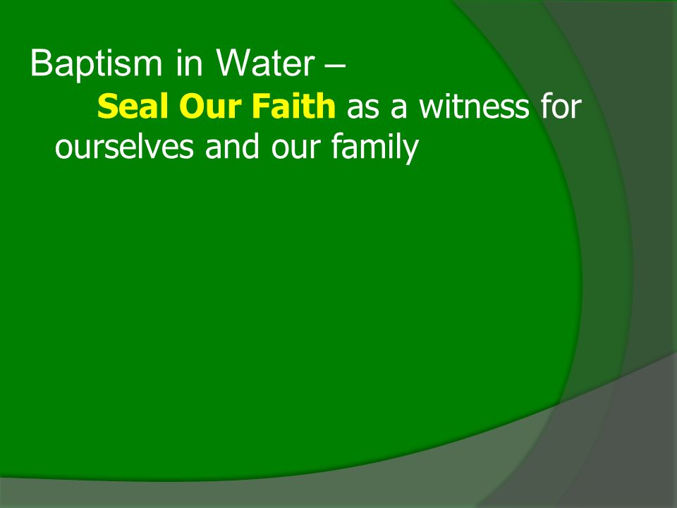 Baptism in Water – Seal Our Faith as a witness for ourselves and our family