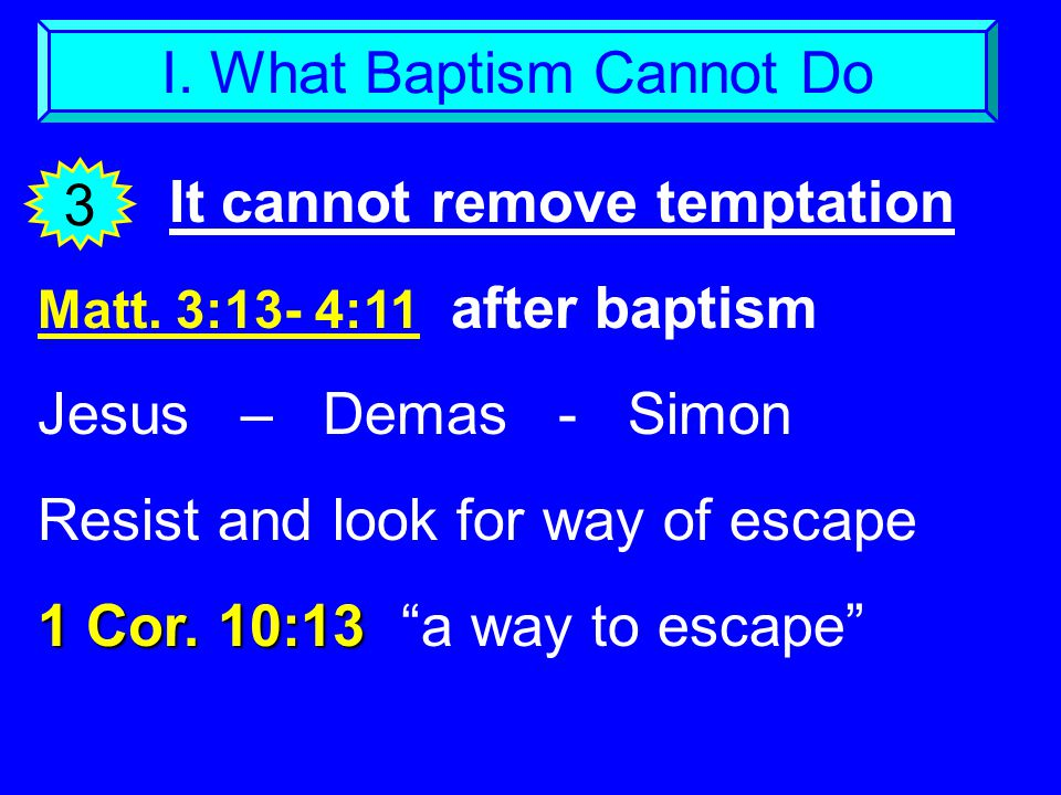 I. What Baptism Cannot Do It cannot remove temptation 3 Matt.