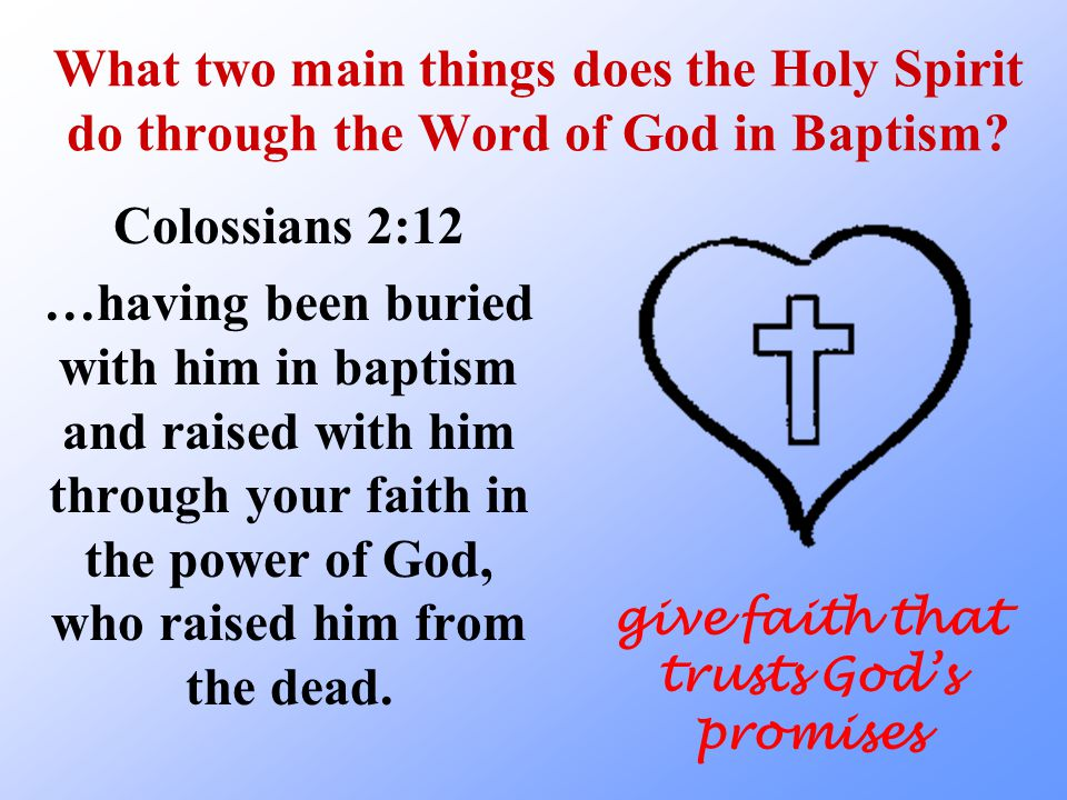 What two main things does the Holy Spirit do through the Word of God in Baptism.