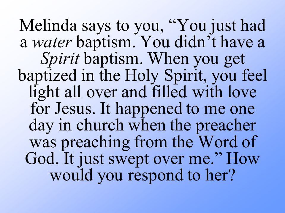 Melinda says to you, You just had a water baptism.