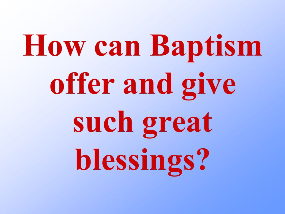 How can water give forgiveness, rebirth, and eternal salvation.