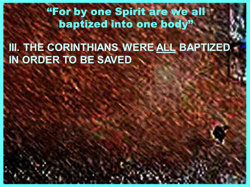 For by one Spirit are we all baptized into one body III.