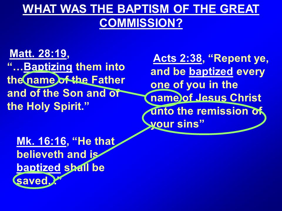 """Matt. 28:19, """"…Baptizing them into the name of the Father and of the Son and of the Holy Spirit."""" Mk. 16:16, """"He that believeth and is baptized shall"""