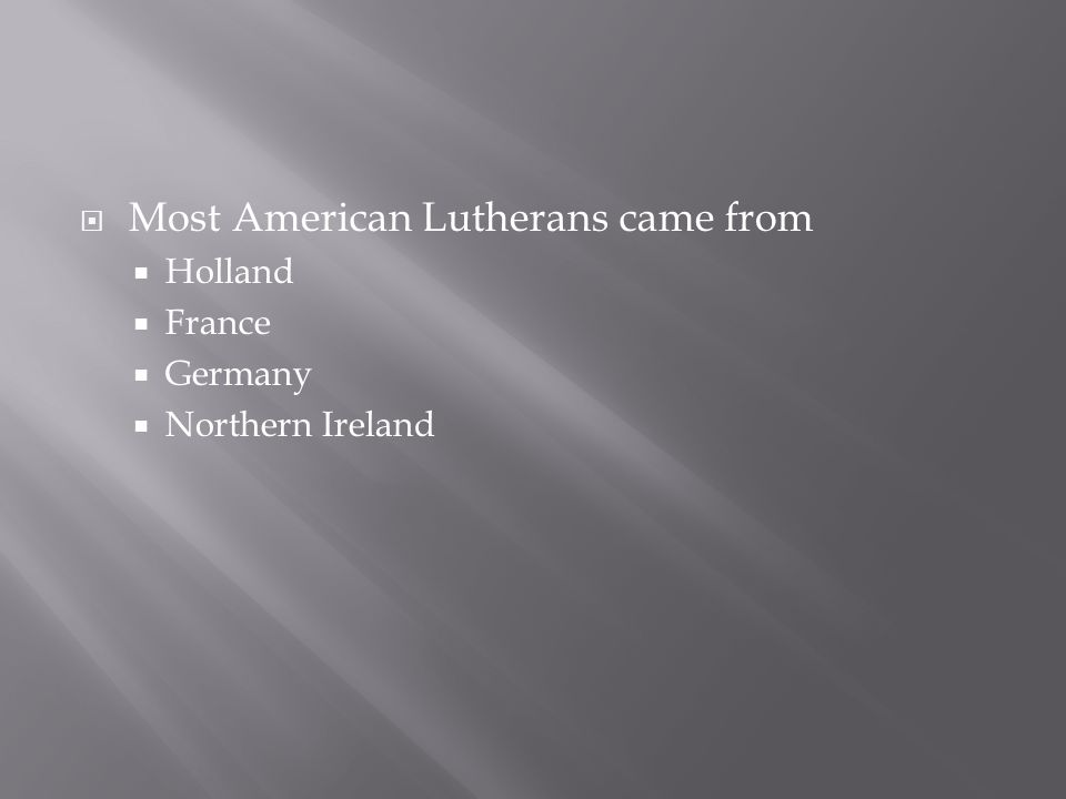  Most American Lutherans came from  Holland  France  Germany  Northern Ireland