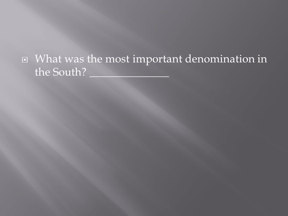  What was the most important denomination in the South? ______________
