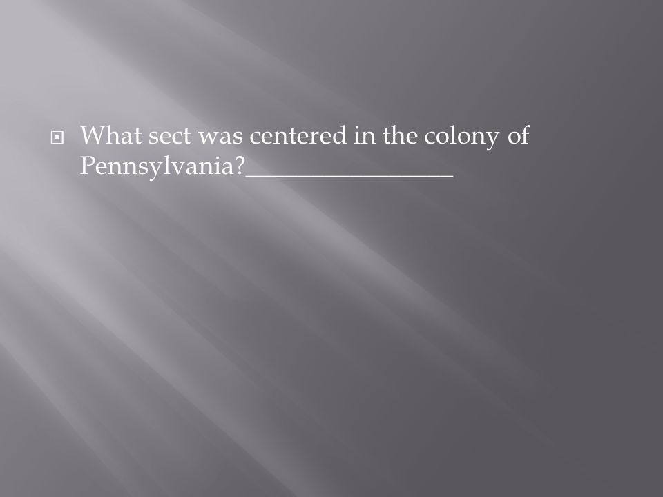  What sect was centered in the colony of Pennsylvania?________________