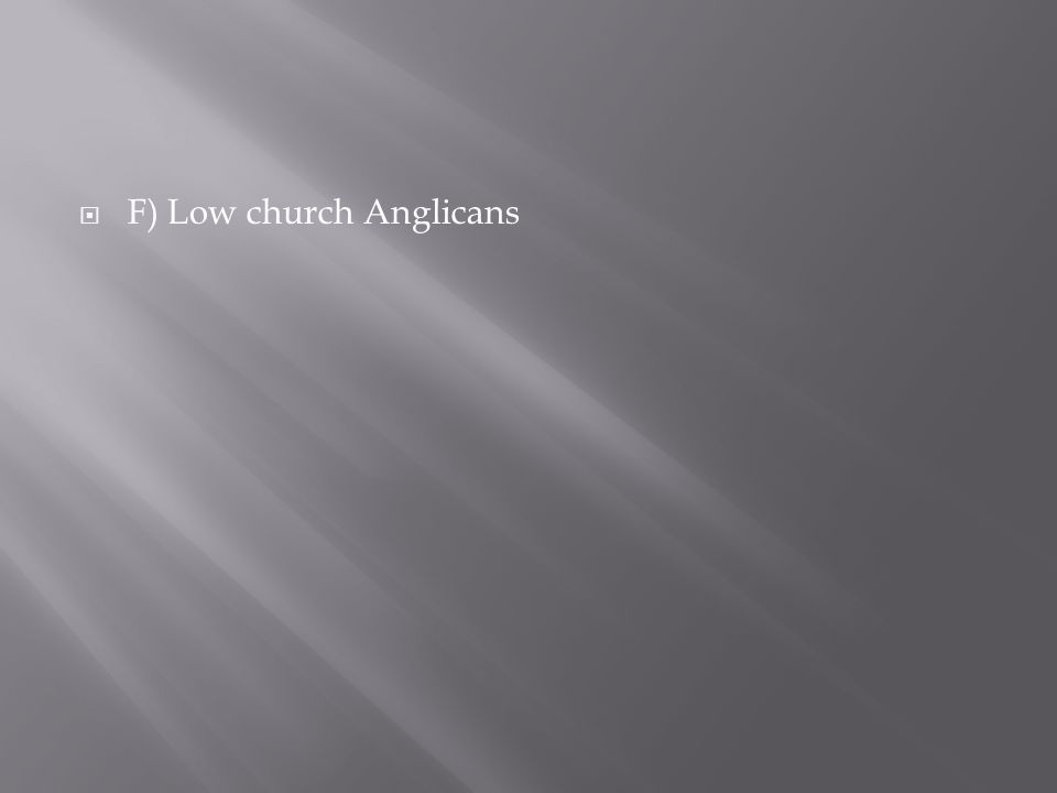  F) Low church Anglicans