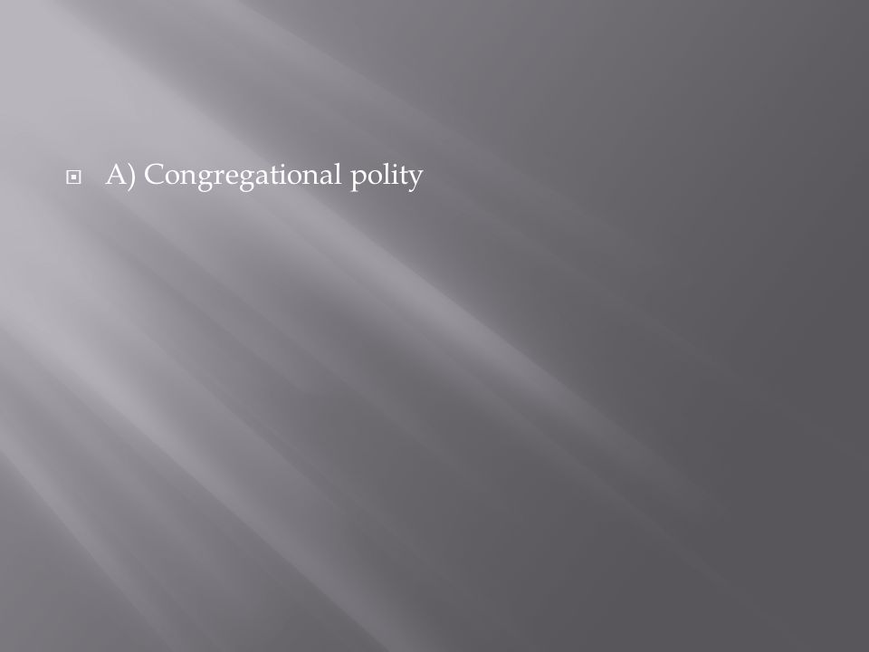  A) Congregational polity