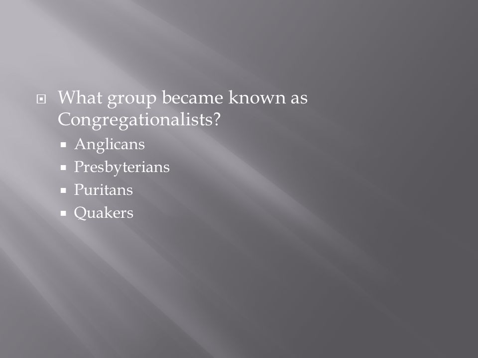  What group became known as Congregationalists?  Anglicans  Presbyterians  Puritans  Quakers