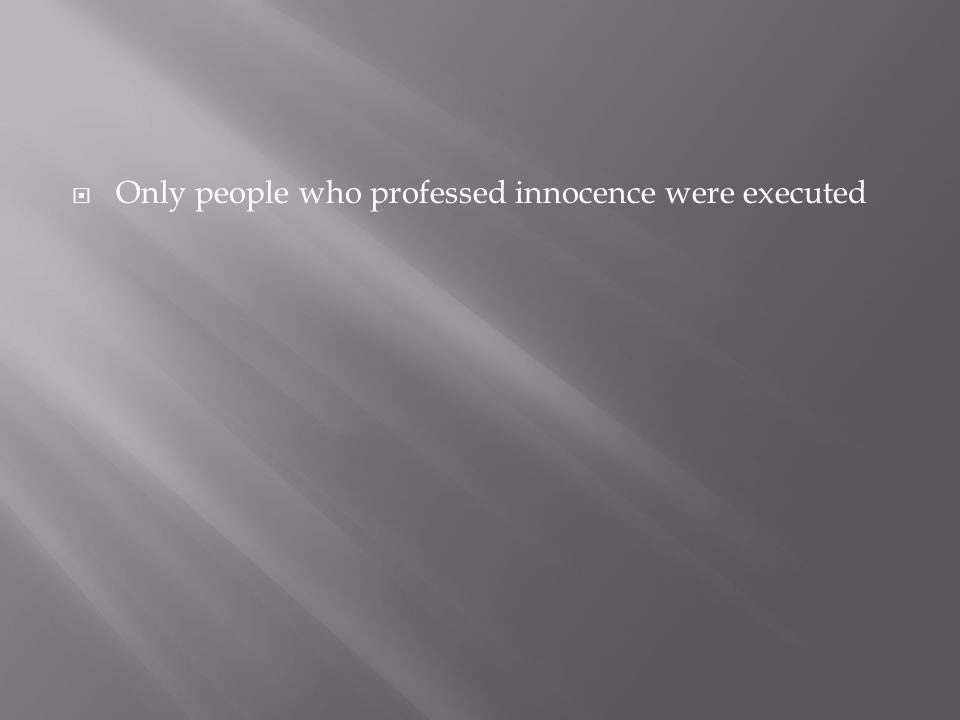  Only people who professed innocence were executed
