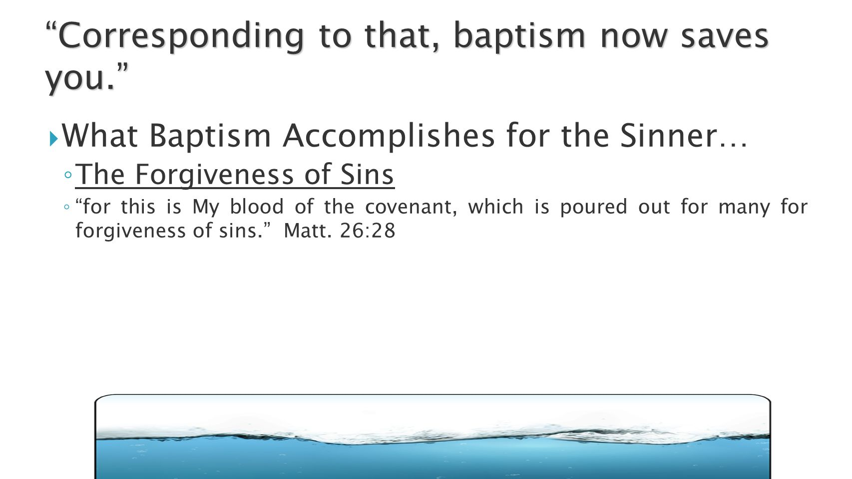  What Baptism Accomplishes for the Sinner… ◦ The Forgiveness of Sins ◦ for this is My blood of the covenant, which is poured out for many for forgiveness of sins. Matt.