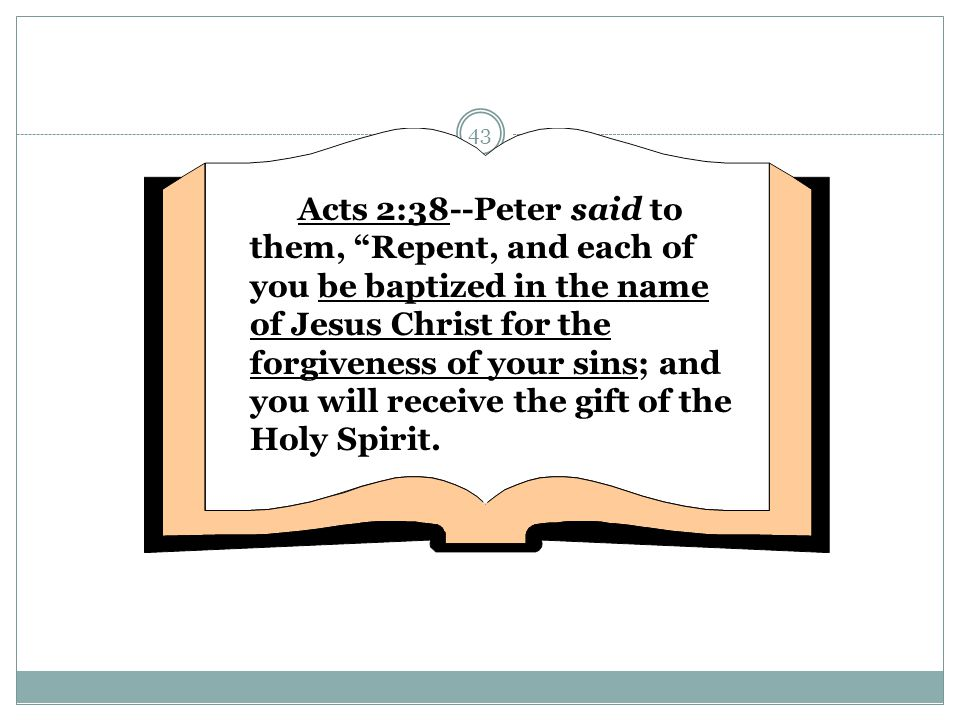 """43 Acts 2:38--Peter said to them, """"Repent, and each of you be baptized in the name of Jesus Christ for the forgiveness of your sins; and you will rece"""